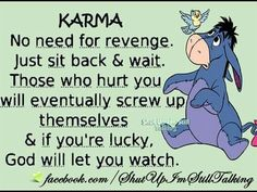 Karma,she always finds you. Eeyore Quotes, Winnie The Pooh Quotes, Positive Quotes, Motivational Quotes, Inspirational Quotes, Cute Quotes, Funny Quotes, Bff Quotes, Friend Quotes