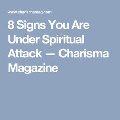 8 Signs You Are Under Spiritual Attack — Charisma Magazine