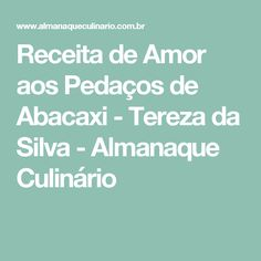 Receita de Amor aos Pedaços de Abacaxi - Tereza da Silva - Almanaque Culinário