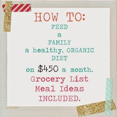 How to feed a family an organic diet $450 a month without coupon clipping (includes grocery lists and household products)