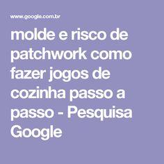 molde e risco de patchwork como fazer jogos de cozinha passo a passo - Pesquisa Google