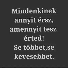 OSZINTEN SZERETLEK! EGY IGAZI HOLGY LENNEK MELETTED! Famous Quotes, Best Quotes, Motivational Quotes, Inspirational Quotes, Biker Quotes, Love Actually, Interesting Quotes, Daily Motivation, Wise Words