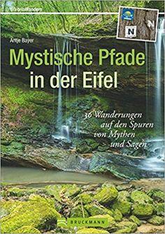 Mystische Pfade in der Eifel: 38 Wanderungen auf den Spuren von Mythen und Sagen Erlebnis Wandern: Amazon.de: Antje Bayer: Bücher