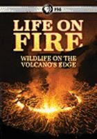 Life on Fire: Wildlife on the Volcano's Edge [DVD]. A close-up look at volcanoes and the effects on the environment around them. From the depths of the abyss to the high-altitude snow-capped peaks, the series paints a detailed picture of the struggles and amazing adaptation required to survive around volcanoes.