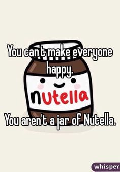 "Someone from Austin, Texas, US posted a whisper, which reads ""You can't make everyone happy. You aren't a jar of Nutella. Bio Quotes, Funny Quotes, Inspirational Quotes, Nutella Quotes, Nutella Jar, Chocolate Almond Milk, Pots, Happy Jar, Cute Words"