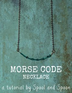 Spool and Spoon: Morse Code Necklace Tutorial (could do all kinds of styles and lengths, bracelets, etc...with names and messages)