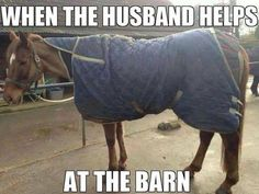 When the husband helps at the barn