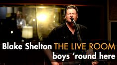 "Blake Shelton - ""Boys 'Round Here"" captured in The Live Room (+playlist)"