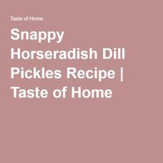 Snappy Horseradish Dill Pickles Recipe   Taste of Home