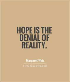 Hope is the denial of reality Picture Quote #1