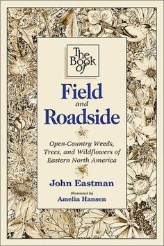 The Book of Field and Roadside: Open-Country Weeds, Trees, and Wildflowers of Eastern North America: A guide to plant life in open dryland habitats. Fascinating fact and folklore. What Is A Bird, Edible Wild Plants, Beloved Book, Wild Edibles, Field Guide, Type Setting, Beautiful Drawings, Classic Books, Native Plants