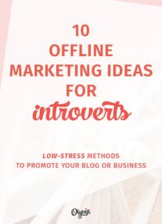 10 Offline Marketing Ideas for Introvert Bloggers + Business Owners