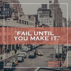 You won't succeed without failing. So fail until you make it!