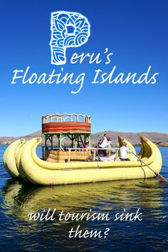 The Uros people of Lake Titicaca have survived on their hand made reed islands for centuries. With the success of tourism destroy the Floating islands of Lake Titicaca?