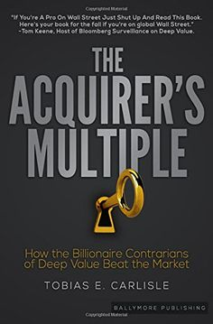 The Acquirer's Multiple: How the Billionaire Contrarians ...