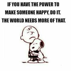 If you have the power to make someone happy, do it. The world needs more of that. #BeKindToOneAnother
