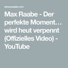 youtube max raabe der perfekte moment