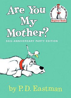 Are You My Mother? - P. D. Eastman. The Snort is about as terrifying as my 2.5-er can handle right now, but the rest of this book speaks to his (limited) inverse reasoning skills.