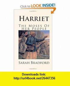 Harriet, The Moses Of Her People (9781461195900) Sarah Bradford , ISBN-10: 146119590X  , ISBN-13: 978-1461195900 ,  , tutorials , pdf , ebook , torrent , downloads , rapidshare , filesonic , hotfile , megaupload , fileserve