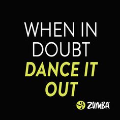 When in doubt, dance it out.  Dance it out at a class near you! #letitmoveyou