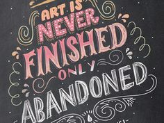 Art is never Finished only Abandoned