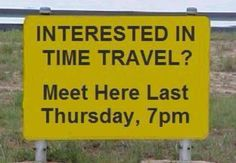 So funny. I was there last Thursday. Where were you??? ~ Funny pics & memes time travel sign