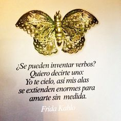 Can you make up verbs? I want to tell you: I sky you, that way my wings will spread widely to love you without limits....Frida Kahlo