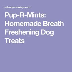 Pup-R-Mints: Homemade Breath Freshening Dog Treats