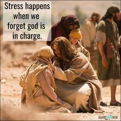 God and Jesus Christ: Stress happens when we forget god is in charge.
