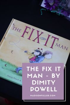 The Fix It Man by Dimity Powell introduces the idea of loss to children and how to go about talking to them about it. A Must Read!   #Books