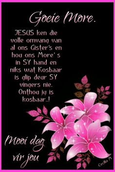 Onthou jy is kosbaar. Good Morning Good Night, Good Morning Wishes, Day Wishes, Good Morning Quotes, Evening Greetings, Afrikaanse Quotes, Goeie Nag, Goeie More, I Am Blessed