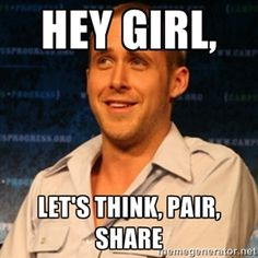 Hey Girl, LEt's think, Pair, Share | Typographer Ryan Gosling