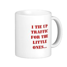 I tie up traffic for the little ones... coffee mug