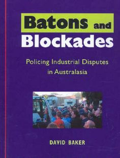 Batons and Blockades David Baker  RRP ($A) 36.95 P/B Publisher: Melbourne Publishing Group ISBN: 9780958093873