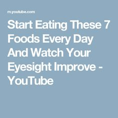 Start Eating These 7 Foods Every Day And Watch Your Eyesight Improve - YouTube