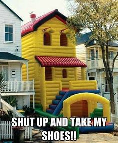 I pinned this on good advice and not LOL because when life presents an opportunity for fun, DO IT! or a blow up house. Haha, Bouncy House, Bouncy Castle, Funny Quotes, Funny Memes, Up House, Castle House, Tiny House, Just For Laughs