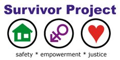 The Survivor Project – intersex and trans survivors of sexual and domestic violence  Head's up: here's a link to the Survivor Project - another survivor-led organization working to end sexual violence through a commitment to resisting and confronting all violence and oppression (such as racism, sexism, classism, ableism, etc.) at every level.