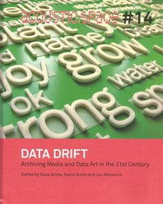 Neural [book review] Data Drift. Archiving Media and Data Art in the 21st Century edited by Rasa Smite, Raitis Smits, Lev Manovich RIXC Center for New Media Culture, LIEPU MPLAB http://neural.it/2016/10/edited-by-rasa-smite-raitis-smits-lev-manovich-data-drift-archiving-media-and-data-art-in-the-21st-century/