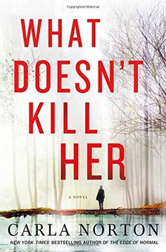 What Doesn't Kill Her: A Novel (Reeve LeClaire Series) by Carla Norton