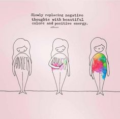 Slowly replace negative thoughts with beautiful colors and positive energy. (Taking Step Quotes)