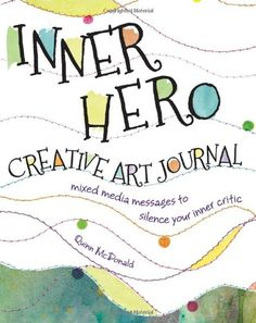 I WANT: The Inner Hero Creative Art Journal: Mixed Media Messages to Silence Your Inner Critic by Quinn McDonald,http://www.amazon.com/dp/1440329451/ref=cm_sw_r_pi_dp_Mtnbtb1HGFVRY853
