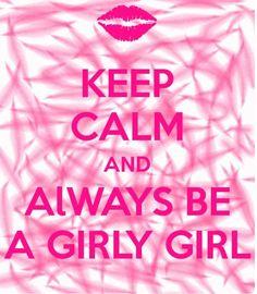 I'm a true Girly Girl!
