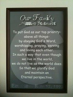 Family Mission Statement - I want to do this! Come up with it together as a family and then display it!! A marriage one would be great as well!!!!
