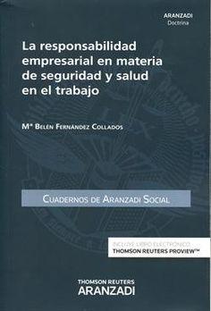 La responsabilidad empresarial en materia de seguridad y salud en el trabajo / Mª Belén Fernández Collados.. -- Cizur Menor (Navarra) : Aranzadi Thomson Reuters, 2014.