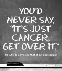 "You'd never say, ""It's just cancer, get over it."" So why do some say that about depression?"