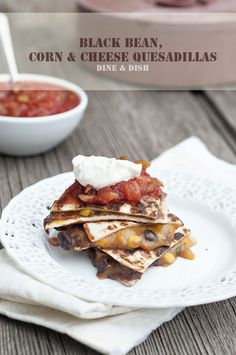 Black Bean, Corn and Cheese Quesadillas from @Kristen @Kristen @DineandDish