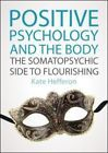 Positive Psychology and the Body : The Somatopsychic Side to Flourishing by...