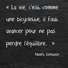 """Life is like riding a bicycle, to keep your balance, you must keep moving."" Albert Einstein"