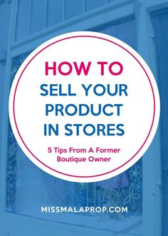 How To Sell Your Product In Stores [5 Tips From A Former Boutique Owner]