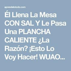 Él Llena La Mesa CON SAL Y Le Pasa Una PLANCHA CALIENTE ¿La Razón? ¡Esto Lo Voy Hacer! WUAO... Jamás Me Lo Imagine.